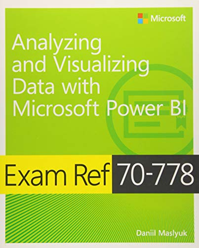 Exam Ref 70-778 Analyzing and Visualizing Data by Using Microsoft Power BI par Daniil Maslyuk