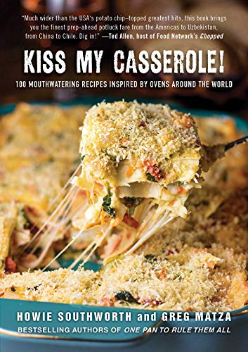 Kiss My Casserole!: 100 Mouthwatering Recipes Inspired by Ovens Around the World par Howie Southworth, Matza Greg