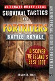 Ultimate Unofficial Survival Tactics for Fortnite Battle Royale: Discover the Island's Best Loot (Ultimate Survival Tactics for Fortnite Battle Royale)