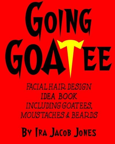 GOING GOATEE Facial Hair Design Idea Book: INCLUDING Goatees, Moustaches & Beards PDF Books