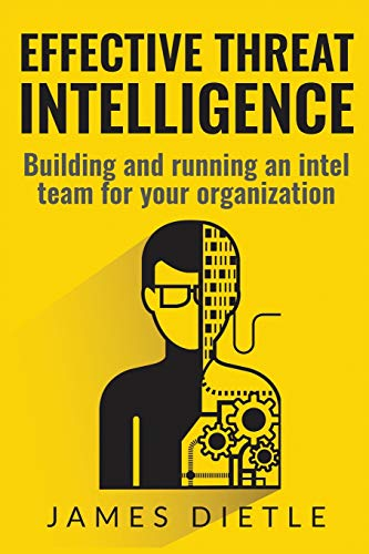 Effective Threat Intelligence: Building and running an intel team for your organization par James Dietle