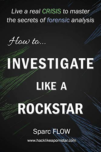 How to Investigate Like a Rockstar: Live a real crisis to master the secrets of forensic analysis par Sparc FLOW