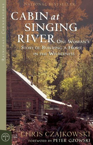 Cabin at Singing River: One Woman's Story of Building a Home in the Wilderness (Raincoast Cornerstone)