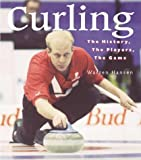 Curling: Curling: The History, the Players, the Game