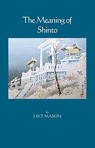 The Meaning of Shinto par J.W.T Mason