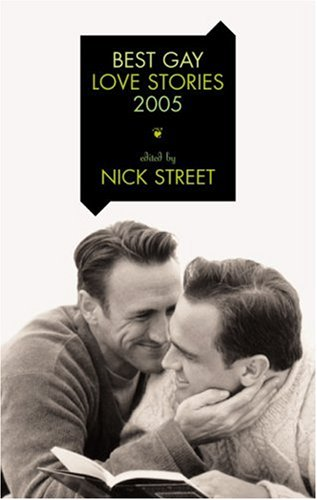 Best Gay Love Stories 2005 - Nick Street (Ed.)