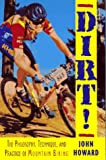 Dirt! : The Philosophy, Technique, and Practice of Mountain Biking