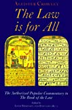 """Aleister Crowley, The Law Is for All: The Authorized Popular Commentary to """"The Book of the Law"""""""