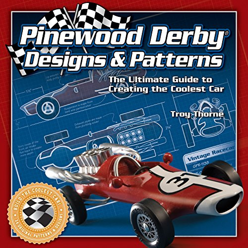 Pinewood Derby Designs & Patterns: The Ultimate Guide to Creating the Coolest Car par  Troy Thorne