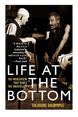 Theodore Dalrymple, Life at the Bottom: The Worldview That Makes the Underclass
