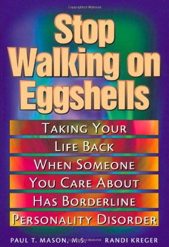 Paul T. Mason,Randy Kreger, Stop Walking on Eggshells: Coping When Someone You Care About Has Borderline Personality Disorder