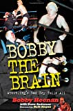 Heenan, Bobby. Bobby the Brain, Wrestling Bad Boy Tells All