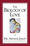 The Biology of Love - by Arthur Janov