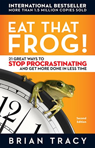Eat That Frog! - 21 Great Ways to Stop Procrastinating and Get More Done in Less Time