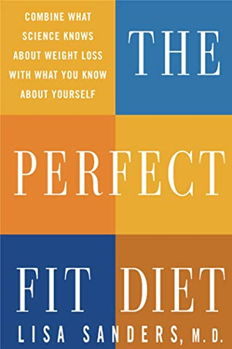 Lisa Sanders. M.D., The Perfect Fit Diet: The Customized Science-Based
