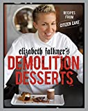 Couverture : Elizabeth Falkner's Demolition Desserts: Recipes from Citizen Cake