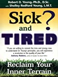Robert O. Young, Shelley Redford Young, Sick and Tired?: Reclaim Your Inner Terrain