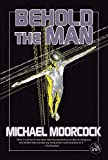 Behold the Man by Moorcock, Michael - Book cover from Amazon.co.uk
