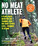 No Meat Athlete, Revised and Expanded: A Plant-Based Nutrition and Training Guide for Every Fitness Level?Beginner to Beyond [Includes More Than 60 Recipes!]