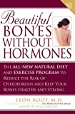 Beautiful Bones Without Hormones: The All-new Natural Diet and Exercise Program to Reduce the Risk of Osteoporosis and Keep Your Bones Healthy and Strong