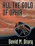 David M. Drury All the Gold of Ophir