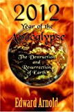 2012 - Year of the Apocalypse: The Destruction and Resurrection of Earth