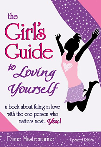 The Girl's Guide to Loving Yourself: A Book About Falling in Love With the One Person Who Matters Most. . . You!