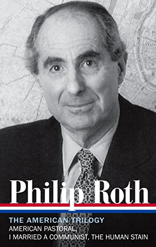 Philip Roth: The American Trilogy 1997-2000 (LOA #220): American Pastoral / I Married a Communist / The Human Stain