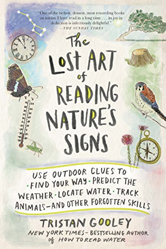The Lost Art of Reading Nature's Signs: Use Outdoor Clues to Find Your Way, Predict the Weather, Locate Water, Track Animals--and Other Forgotten Skills