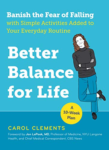 Better Balance for Life: Banish the Fear of Falling With Simple Activities Added to Your Everyday Routine