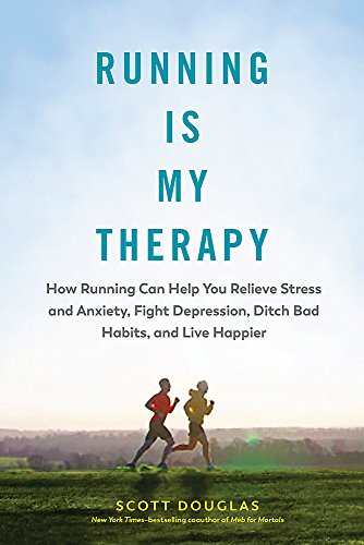 Running Is My Therapy: Relieve Stress and Anxiety, Fight Depression, Ditch Bad Habits, and Live Happier par  Scott Douglas