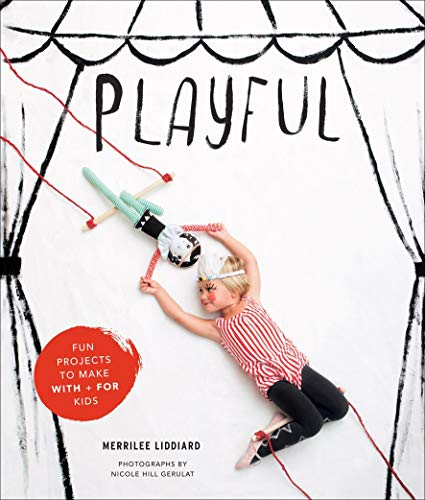 Playful : fun projects to make for and with kids par  Merrilee Liddiard