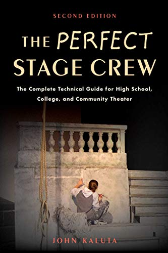 The Perfect Stage Crew: The Complete Technical Guide for High School, College, and Community Theater par John Kaluta