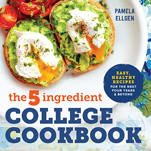 The 5-Ingredient College Cookbook: Easy, Healthy Recipes for the Next Four Years and Beyond