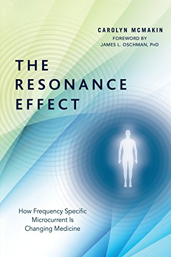 The Resonance Effect: How Frequency Specific Microcurrent Is Changing Medicine par  Carolyn McMakin