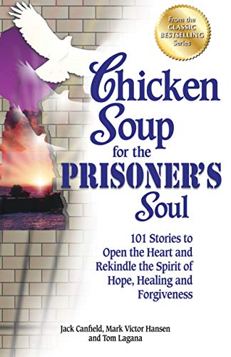 Chicken Soup for the Prisoner's Soul: 101 Stories to Open the Heart and Rekindle the Spirit of Hope, Healing and Forgiveness