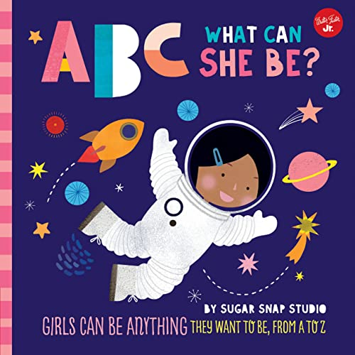 ABC What Can She Be?: Girls Can Be Anything They Want to Be, from a to Z