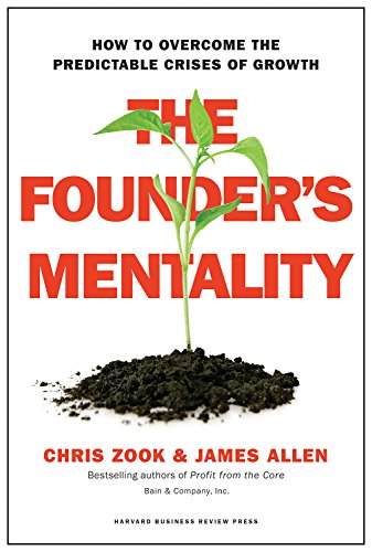 The Founder's Mentality : How to Overcome the Predictable Crises of Growth par Chris Zook, James Allen