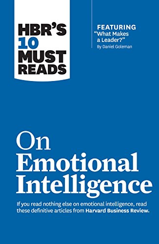 Hbr's 10 Must Reads on Emotional Intelligence: With Featured Article What Makes a Leader?