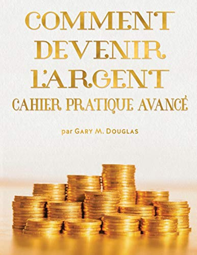 Comment Devenir L'Argent Cahier Pratique Avance - Advanced Money Workbook French
