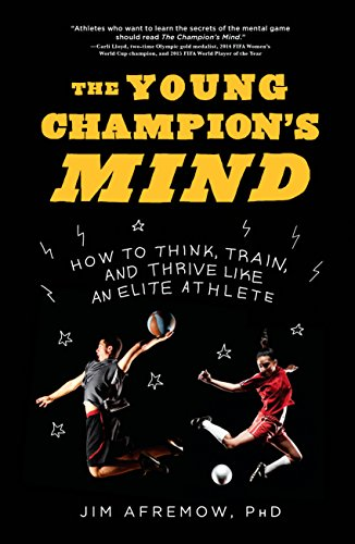 The Young Champion's Mind: How to Think, Train, and Thrive Like an Elite Athlete par  Jim Afremow PhD