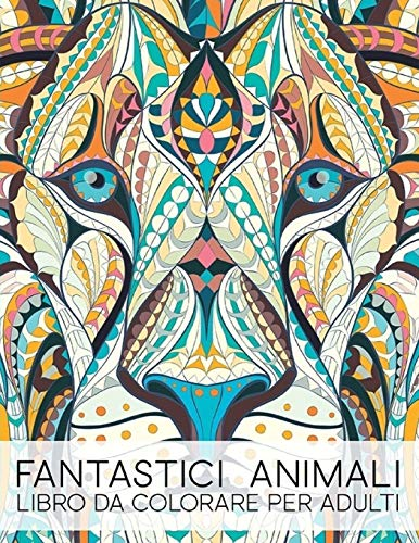 Fantastici Animali: Libro Da Colorare Per Adulti