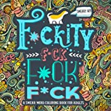 A Swear Word Coloring Book for Adults: Sweary AF: F*ckity F*ck F*ck F*ck: An Irreverent & Hilarious Antistress Sweary Adult Colouring Gift Featuring ... Mindful Meditation & Art Color Therapy)