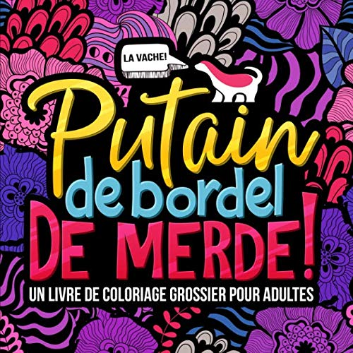 Putain de bordel de merde : Un livre de coloriage grossier pour adultes par Honey Badger Coloring