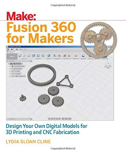 Fusion 360 for Makers: Design Your Own Digital Models for 3d Printing and CNC Fabrication par  Lydia Sloan Cline