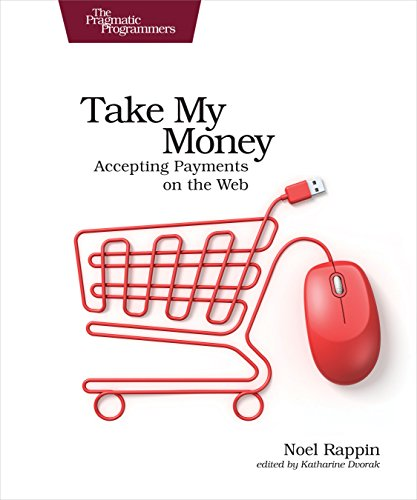 Take My Money: Accepting Payments on the Web par Noel Rappin