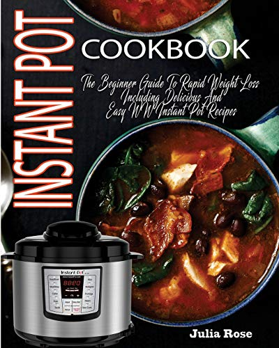 Instant Pot Cookbook: The Beginner Guide To Rapid Weight Loss Including Delicious And  Easy WW Instant Pot Recipes