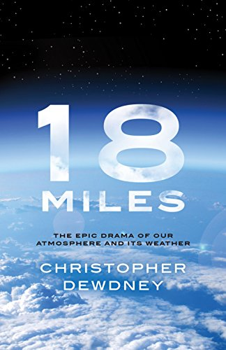 18 Miles: The Epic Drama of Our Atmosphere and Its Weather par  Christopher Dewdney