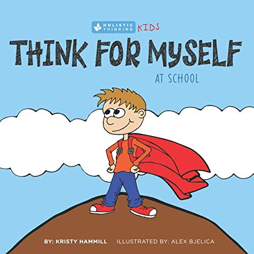Think For Myself At School: Holistic Thinking Kids