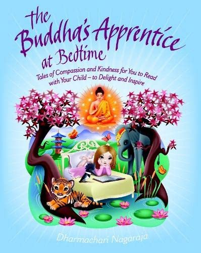 The Buddha's Apprentice at Bedtime: Tales of Compassion and Kindness for You to Read with Your Child - to Delight and Inspire-